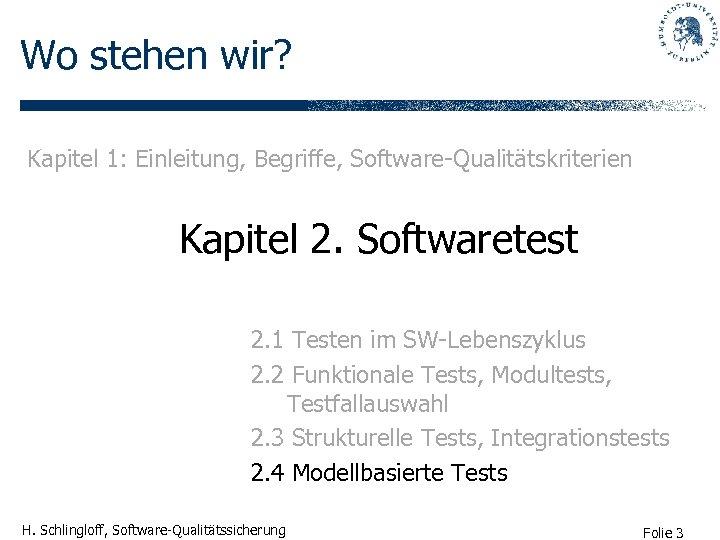 Wo stehen wir? Kapitel 1: Einleitung, Begriffe, Software-Qualitätskriterien Kapitel 2. Softwaretest 2. 1 Testen