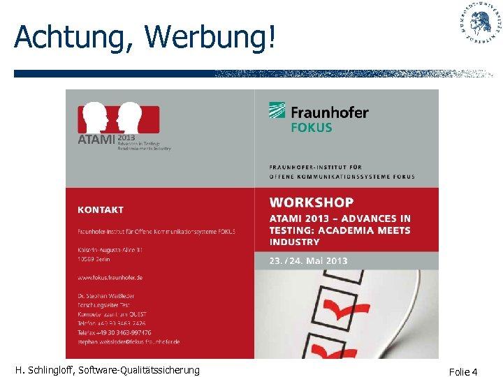 Achtung, Werbung! H. Schlingloff, Software-Qualitätssicherung Folie 4
