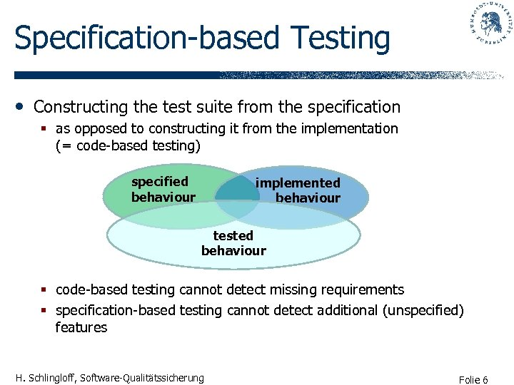 Specification-based Testing • Constructing the test suite from the specification § as opposed to
