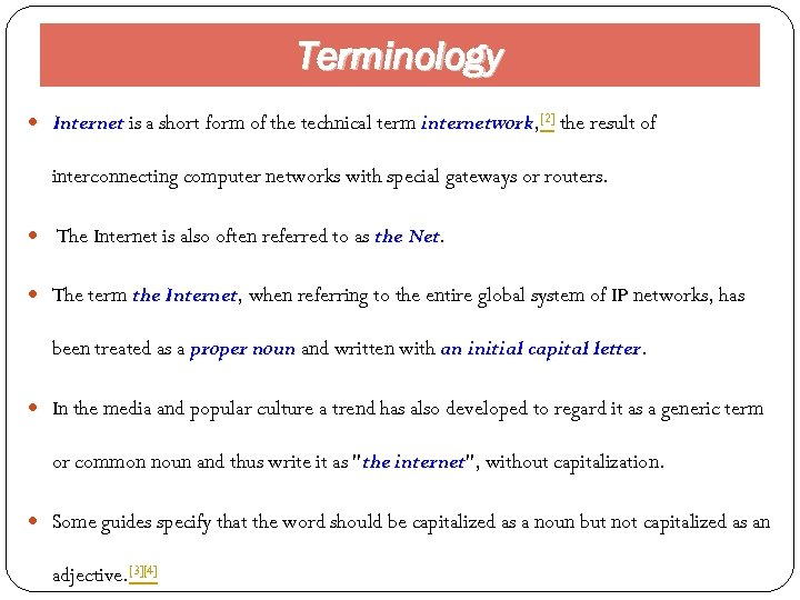 Terminology Internet is a short form of the technical term internetwork, [2] the result