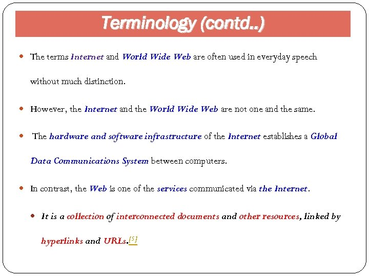 Terminology (contd. . ) The terms Internet and World Wide Web are often used