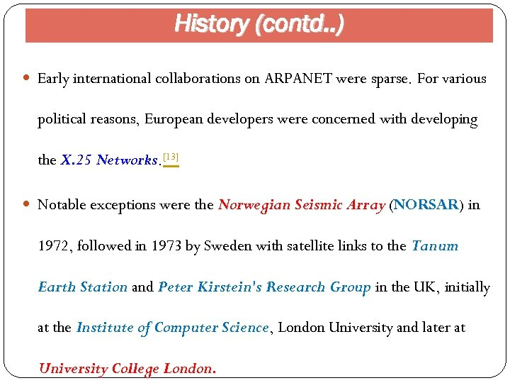 History (contd. . ) Early international collaborations on ARPANET were sparse. For various political