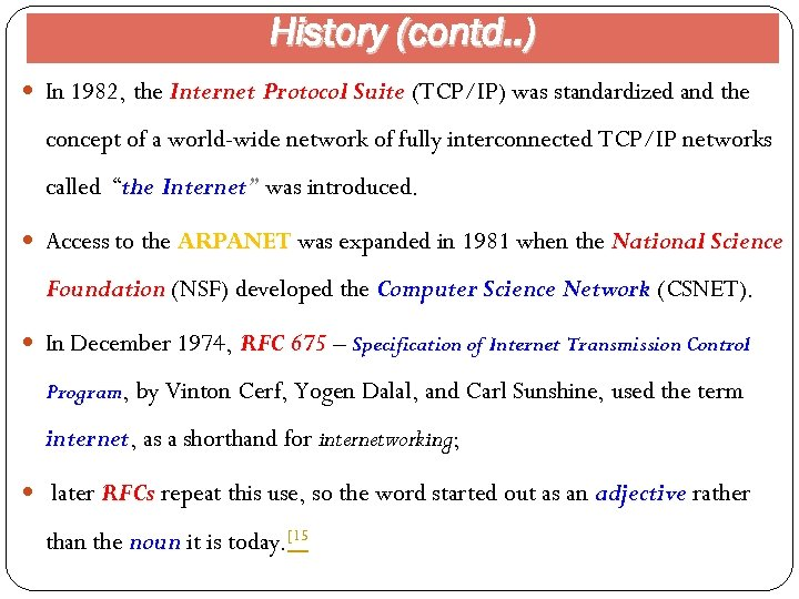 History (contd. . ) In 1982, the Internet Protocol Suite (TCP/IP) was standardized and