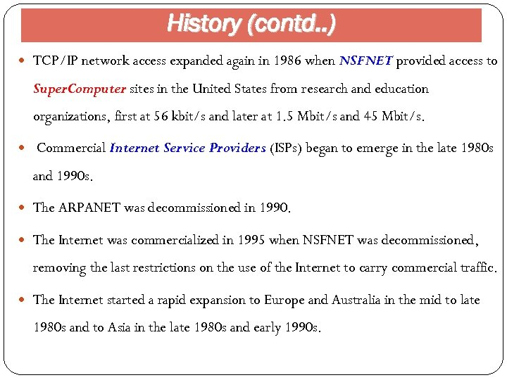 History (contd. . ) TCP/IP network access expanded again in 1986 when NSFNET provided