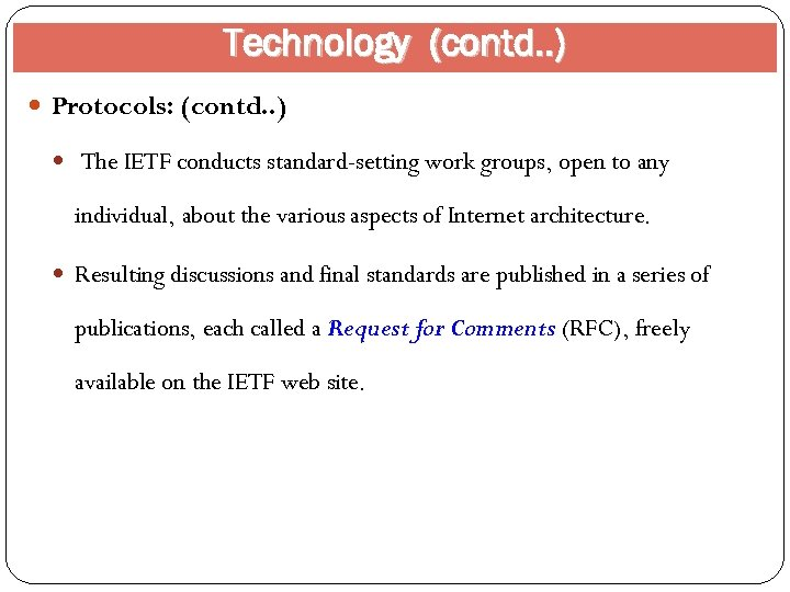 Technology (contd. . ) Protocols: (contd. . ) The IETF conducts standard-setting work groups,