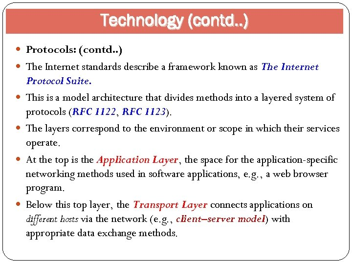 Technology (contd. . ) Protocols: (contd. . ) The Internet standards describe a framework