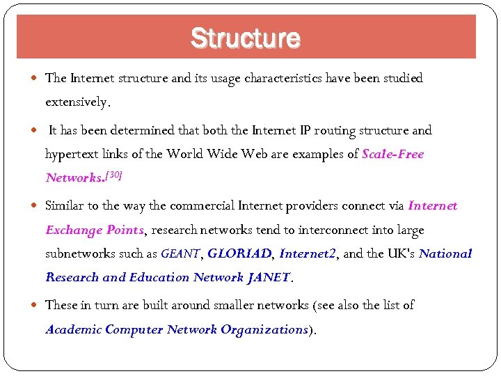 Structure The Internet structure and its usage characteristics have been studied extensively. It has