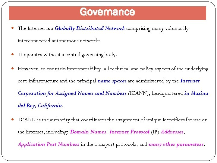 Governance The Internet is a Globally Distributed Network comprising many voluntarily interconnected autonomous networks.