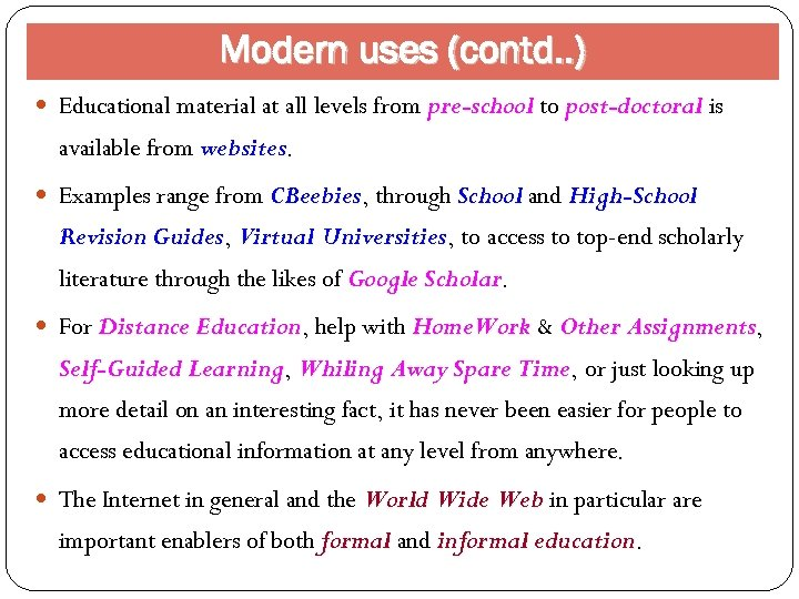 Modern uses (contd. . ) Educational material at all levels from pre-school to post-doctoral
