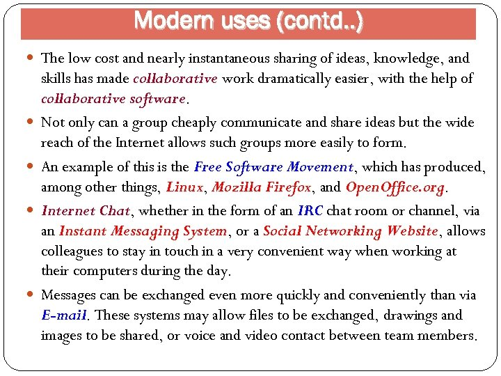 Modern uses (contd. . ) The low cost and nearly instantaneous sharing of ideas,