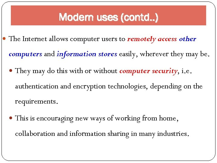 Modern uses (contd. . ) The Internet allows computer users to remotely access other