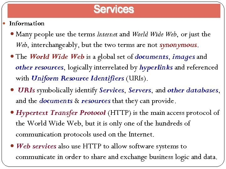 Services Information Many people use the terms Internet and World Wide Web, or just