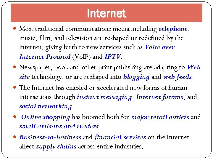 Internet Most traditional communications media including telephone, telephone music, film, and television are reshaped