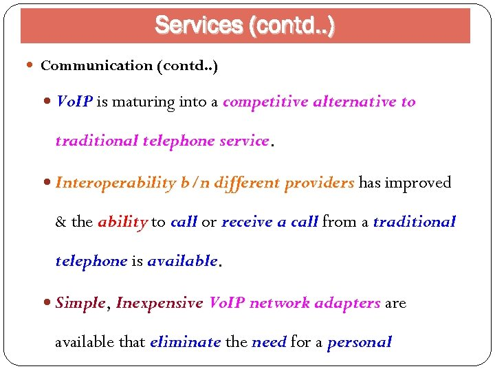 Services (contd. . ) Communication (contd. . ) Vo. IP is maturing into a