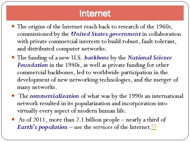 Internet The origins of the Internet reach back to research of the 1960 s,