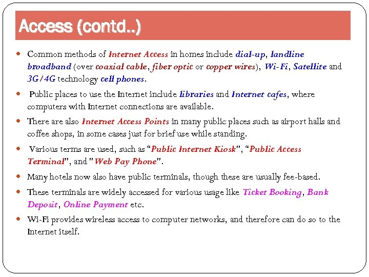Access (contd. . ) Common methods of Internet Access in homes include dial-up, landline