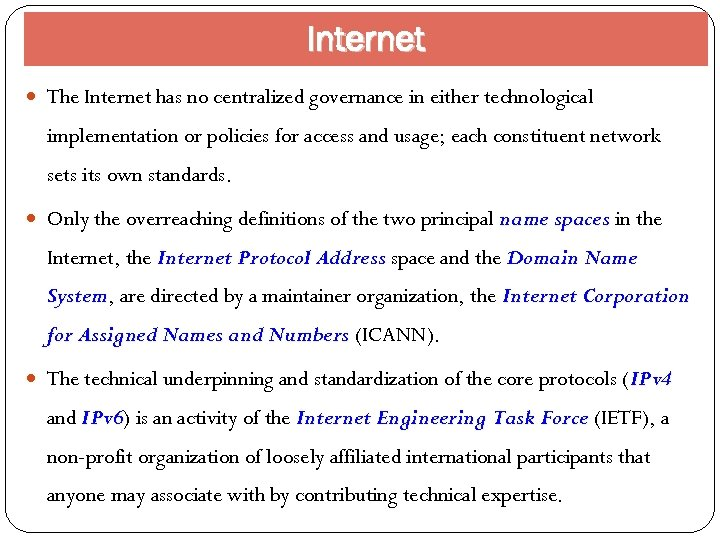 Internet The Internet has no centralized governance in either technological implementation or policies for