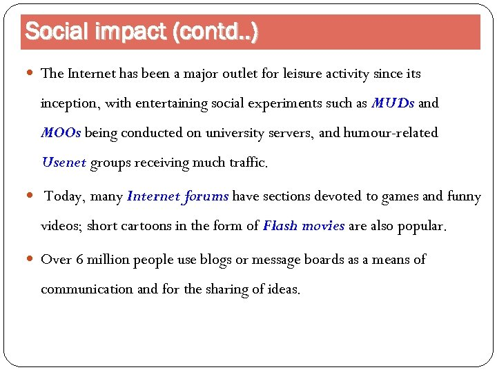 Social impact (contd. . ) The Internet has been a major outlet for leisure