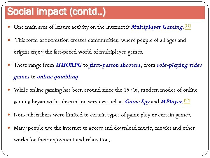 Social impact (contd. . ) One main area of leisure activity on the Internet