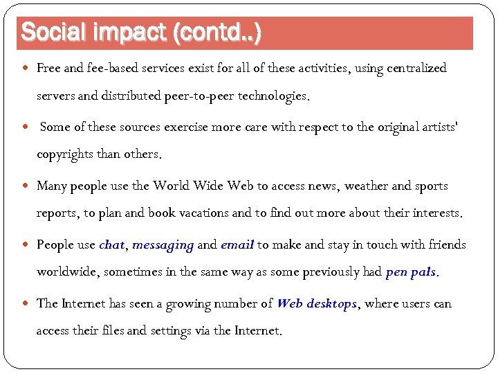 Social impact (contd. . ) Free and fee-based services exist for all of these