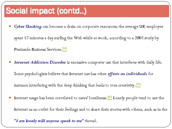Social impact (contd. . ) Cyber Slacking can become a drain on corporate resources;