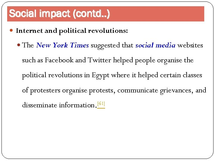Social impact (contd. . ) Internet and political revolutions: The New York Times suggested