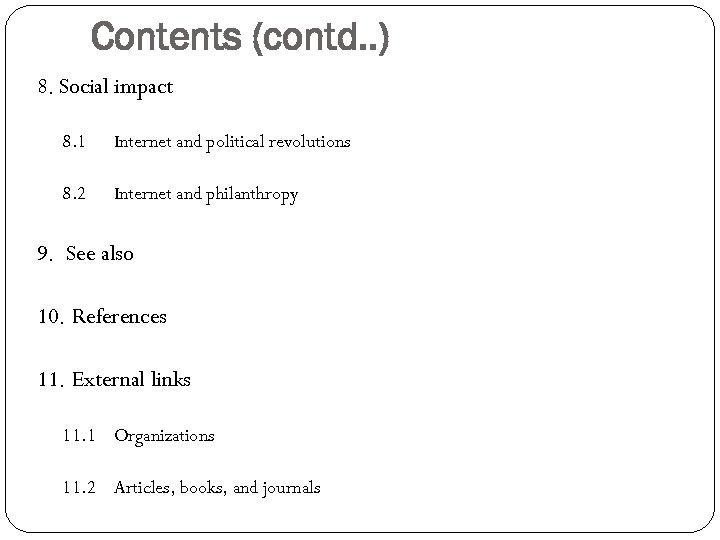 Contents (contd. . ) 8. Social impact 8. 1 Internet and political revolutions 8.