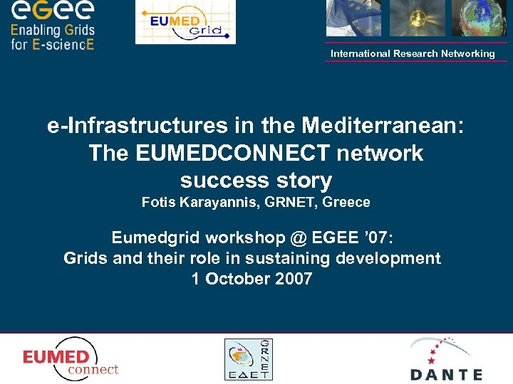 International Research Networking e-Infrastructures in the Mediterranean: The EUMEDCONNECT network success story Fotis Karayannis,