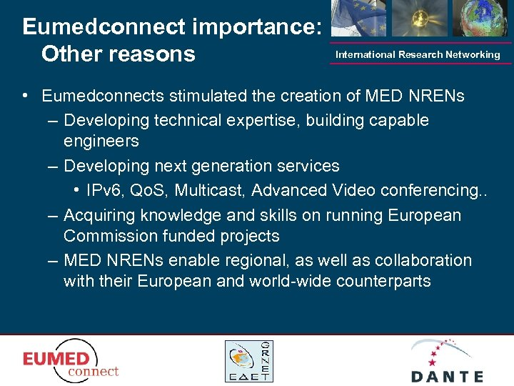 Eumedconnect importance: Other reasons International Research Networking • Eumedconnects stimulated the creation of MED