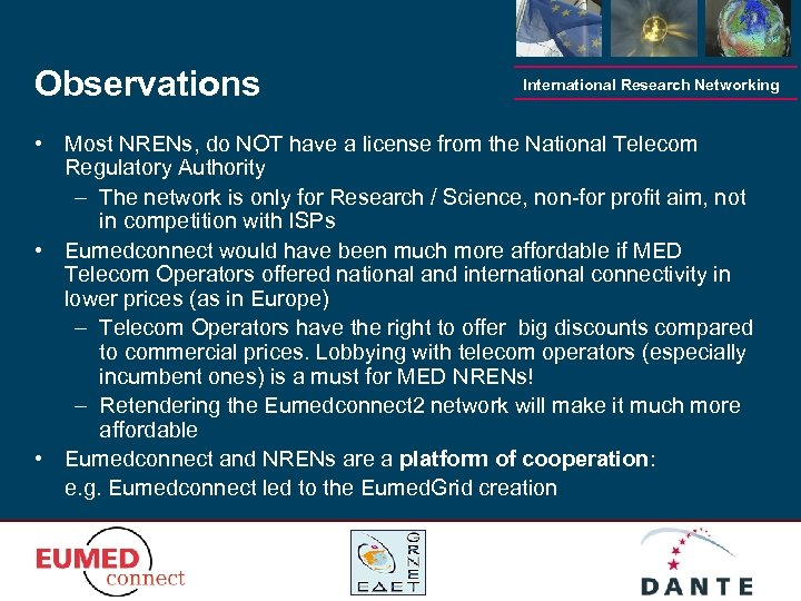 Observations International Research Networking • Most NRENs, do NOT have a license from the