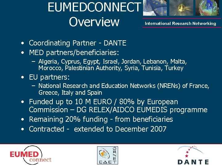 EUMEDCONNECT Overview International Research Networking • Coordinating Partner - DANTE • MED partners/beneficiaries: –