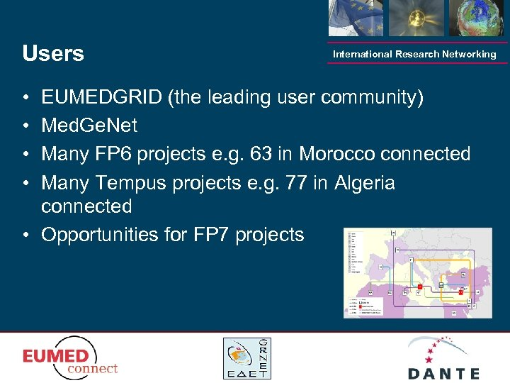 Users • • International Research Networking EUMEDGRID (the leading user community) Med. Ge. Net