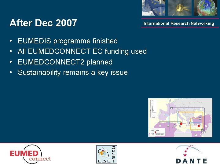 After Dec 2007 • • International Research Networking EUMEDIS programme finished All EUMEDCONNECT EC