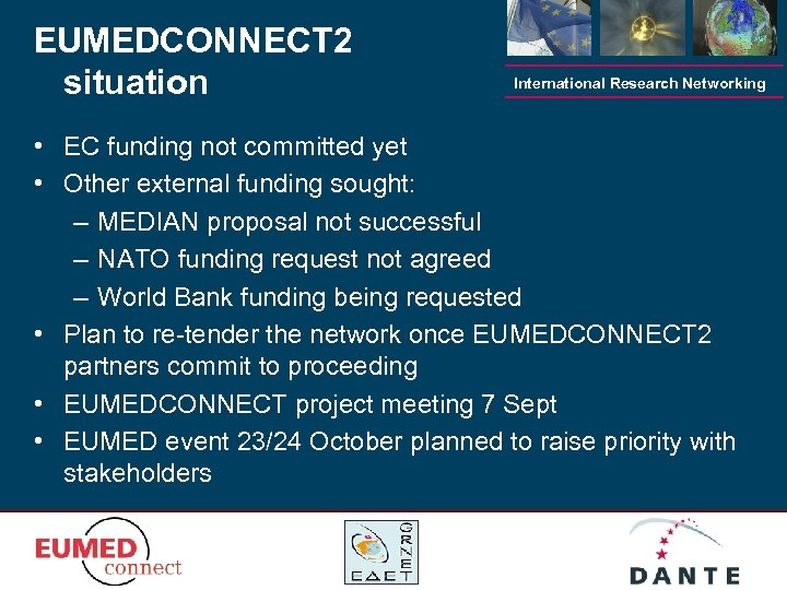 EUMEDCONNECT 2 situation International Research Networking • EC funding not committed yet • Other