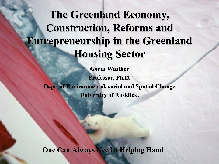 The Greenland Economy, Construction, Reforms and Entrepreneurship in the Greenland Housing Sector Gorm Winther