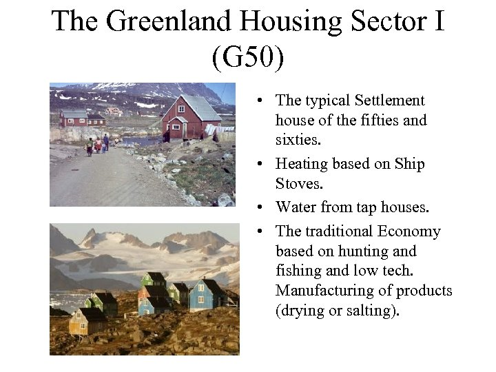 The Greenland Housing Sector I (G 50) • The typical Settlement house of the
