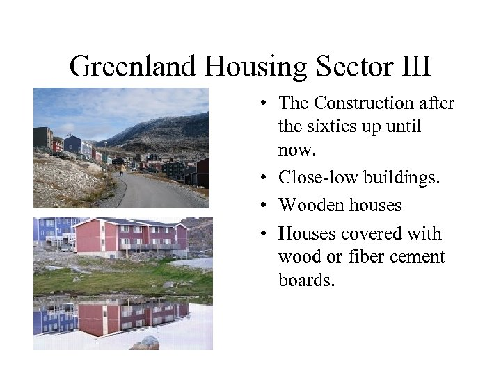 Greenland Housing Sector III • The Construction after the sixties up until now. •