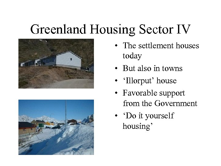 Greenland Housing Sector IV • The settlement houses today • But also in towns