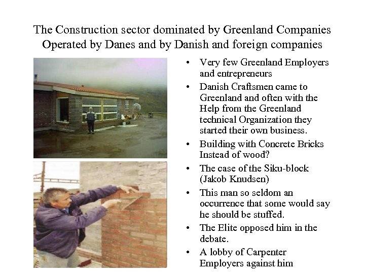 The Construction sector dominated by Greenland Companies Operated by Danes and by Danish and