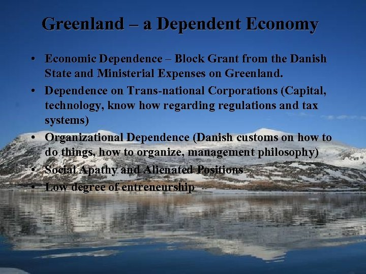 Greenland – a Dependent Economy • Economic Dependence – Block Grant from the Danish