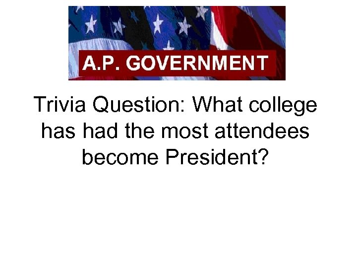 Trivia Question: What college has had the most attendees become President?