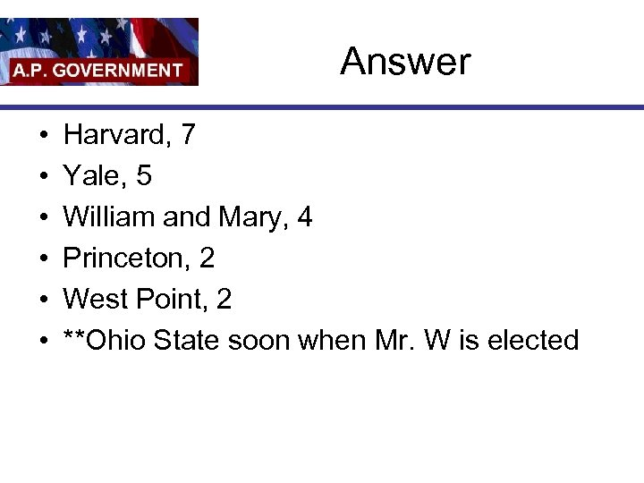 Answer • • • Harvard, 7 Yale, 5 William and Mary, 4 Princeton, 2