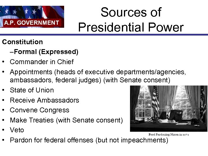 Sources of Presidential Power Constitution –Formal (Expressed) • Commander in Chief • Appointments (heads