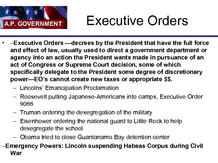 Executive Orders • –Executive Orders —decrees by the President that have the full force