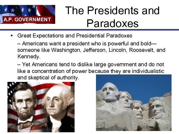 The Presidents and Paradoxes • Great Expectations and Presidential Paradoxes – Americans want a