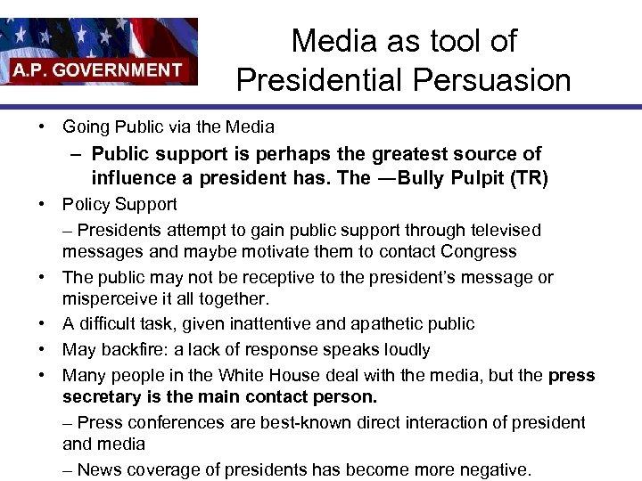 Media as tool of Presidential Persuasion • Going Public via the Media – Public