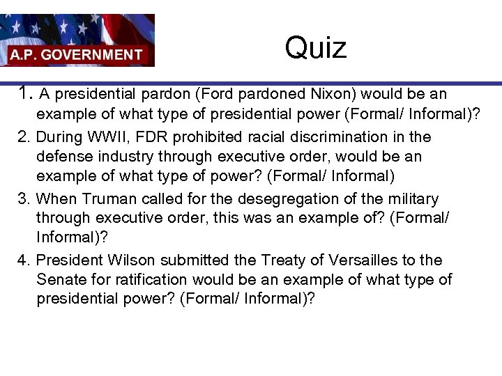 Quiz 1. A presidential pardon (Ford pardoned Nixon) would be an example of what