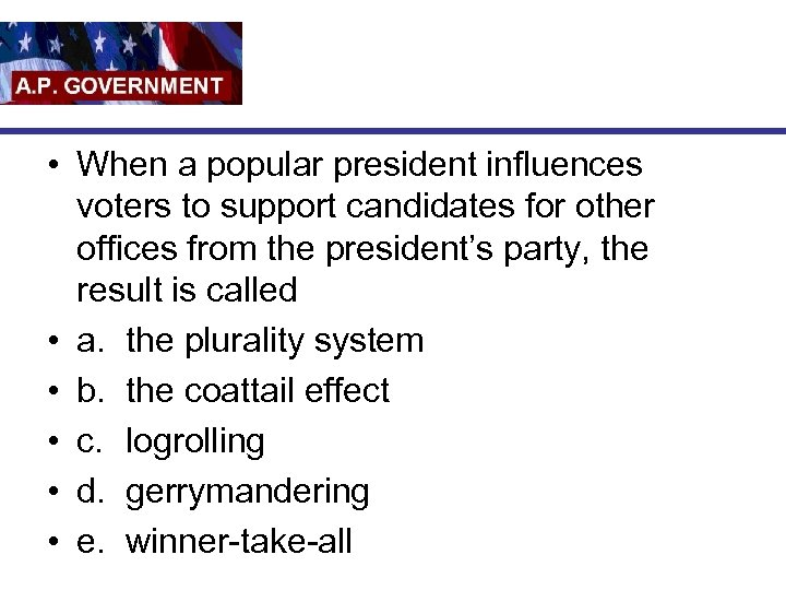 • When a popular president influences voters to support candidates for other offices