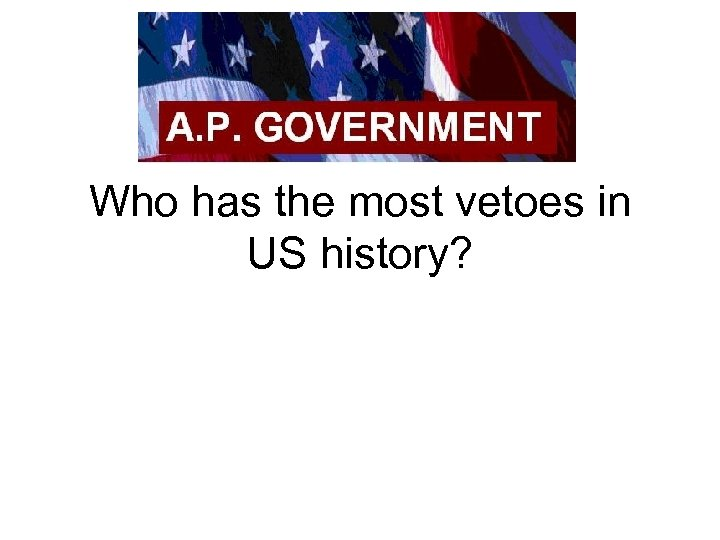 Who has the most vetoes in US history?