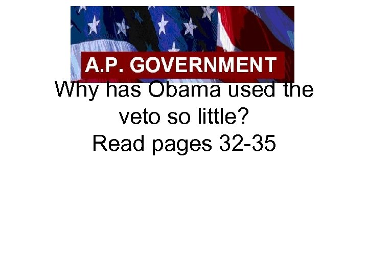 Why has Obama used the veto so little? Read pages 32 -35